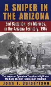 A Sniper in the Arizona - 2nd Battalion, 5th Marines in the Arizona Territory, 1967 ebook by John Culbertson