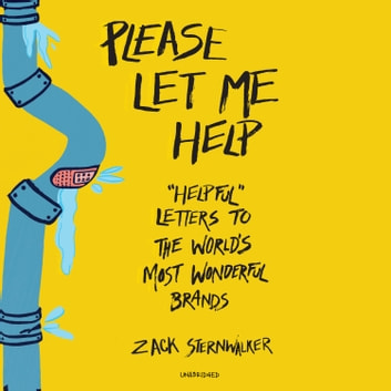 "Please Let Me Help - ""Helpful"" Letters to the World's Most Wonderful Brands audiobook by Zack Sternwalker"