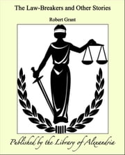 The Law-Breakers and Other Stories ebook by Robert Grant