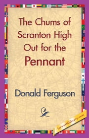 The Chums of Scranton High Out for the Pennant ebook by Ferguson, Donald