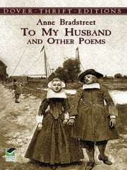 To My Husband and Other Poems ebook by Anne Bradstreet,Robert Hutchinson