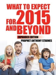 What to Expect for 2015 and Beyond - Expanded Edition ebook by Anthony Starnes