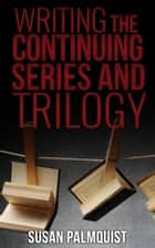Writing the Continuing Series and Trilogy ebook by Susan Palmquist