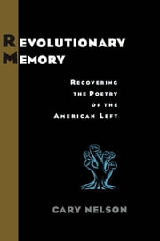 Revolutionary Memory - Recovering the Poetry of the American Left ebook by Cary Nelson