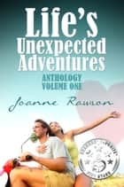 Life's Unexpected Adventures Anthology Volume 1 ebook by Joanne Rawson