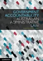 Government Accountability - Australian Administrative Law ebook by Dr Judith Bannister, Gabrielle Appleby, Anna Olijnyk,...