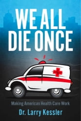 We All Die Once ebook by Dr. Larry Kessler