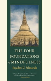 The Four Foundations of Mindfulness ebook by Sayadaw U Silananda