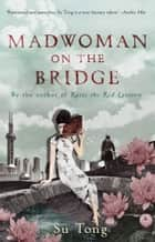 Madwoman On The Bridge And Other Stories ebook by Su Tong