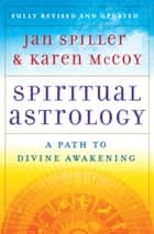 Spiritual Astrology - Your Personal Path to Self-Fulfillment ebook by Jan Spiller, Karen McCoy