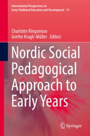 Nordic Social Pedagogical Approach to Early Years ebook by Charlotte Ringsmose,Grethe Kragh-Müller