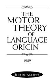 The Motor Theory of Language Origin ebook by Robin Allott