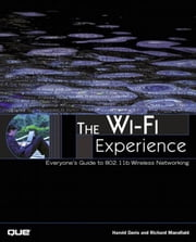 The Wi-Fi Experience: Everyone's Guide to 802.11b Wireless Networking ebook by Davis, Harold