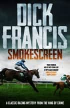 Smokescreen - A classic racing mystery from the king of crime ebook by Dick Francis