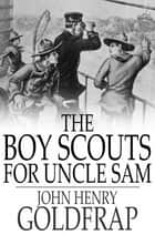 The Boy Scouts for Uncle Sam ebook by John Henry Goldfrap