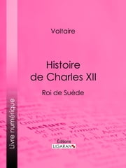 Histoire de Charles XII ebook by Voltaire, Louis Moland, Ligaran