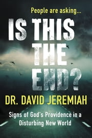 Is This the End? (with Bonus Content) - Signs of God's Providence in a Disturbing New World ebook by David Jeremiah