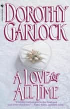 A Love for All Time - A Novel ebook by Dorothy Garlock