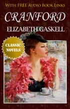 CRANFORD Classic Novels: New Illustrated [Free Audiobook Links] ebook by Elizabeth Gaskell