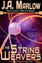 The String Weavers (The String Weavers - Book 1) ebook by J.A. Marlow