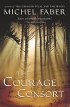The Courage Consort ebook by Michel Faber