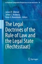 The Legal Doctrines of the Rule of Law and the Legal State (Rechtsstaat) ebook by James R. Silkenat, James E. Hickey Jr., Peter D. Barenboim
