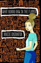 What Sunny Saw In The Flames ebook by Nnedi Okorafor