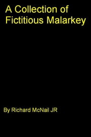 A Collection of Fictitious Malarkey ebook by Richard McNail Jr