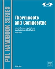 Thermosets and Composites - Material Selection, Applications, Manufacturing and Cost Analysis ebook by Michel Biron
