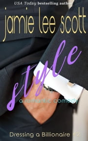 Style (A Romantic Comedy) - Dressing a Billionaire, #2 ebook by Jamie Lee Scott