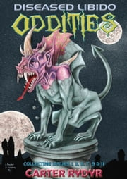Diseased Libido - Oddities (Collecting Issues 1, 3, 5, 7, 9 & 11) ebook by Carter Rydyr
