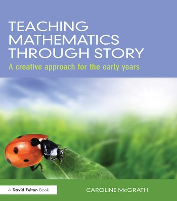 Teaching Mathematics through Story - A creative approach for the early years ebook by Caroline McGrath
