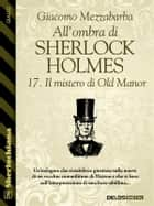 All'ombra di Sherlock Holmes - 17. Il mistero di Old Manor ebook by Giacomo Mezzabarba