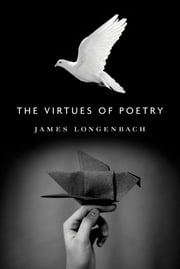 The Virtues of Poetry ebook by James Longenbach