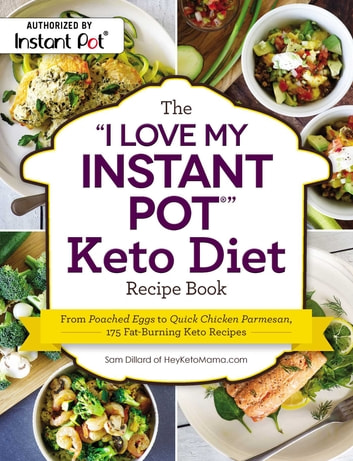 "The ""I Love My Instant Pot®"" Keto Diet Recipe Book - From Poached Eggs to Quick Chicken Parmesan, 175 Fat-Burning Keto Recipes eBook by Sam Dillard"