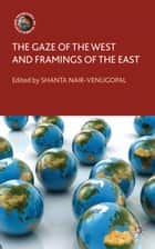 The Gaze of the West and Framings of the East ebook by S. Nair-Venugopal