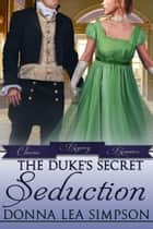 The Duke's Secret Seduction ebook by Donna Lea Simpson