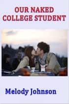 Our Naked College Student ebook by MelodyJohnson