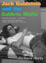 Jack Goldstein and the CalArts Mafia ebook by Richard Hertz