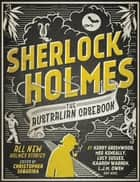 Sherlock Holmes The Australian Casebook: all new Holmes stories ebook by Christopher Sequeira