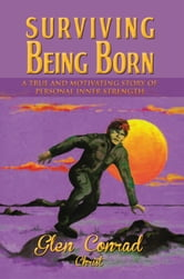 SURVIVING BEING BORN ebook by Glen Conrad