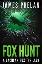 Fox Hunt ebook by James Phelan