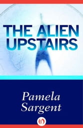 The Alien Upstairs ebook by Pamela Sargent