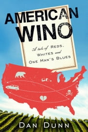 American Wino - A Tale of Reds, Whites, and One Man's Blues ebook by Dan Dunn