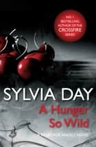 A Hunger So Wild (A Renegade Angels Novel) ebook by Sylvia Day