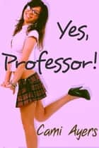 Yes, Professor! ebook by Cami Ayers