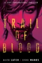 Trail Of Blood ebook by Steve Wands, Keith Latch
