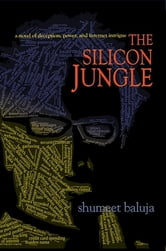 The Silicon Jungle - A Novel of Deception, Power, and Internet Intrigue ebook by Shumeet Baluja