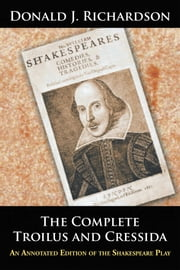 The Complete Troilus and Cressida - An Annotated Edition of the Shakespeare Play ebook by Donald J. Richardson