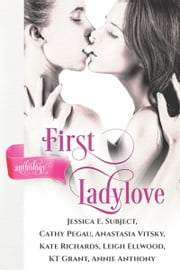 First Ladylove ebook by Leigh Ellwood,Jessica E. Subject,Cathy Pegau